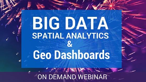 Big Data Spatial Analytics and Geo Dashboards